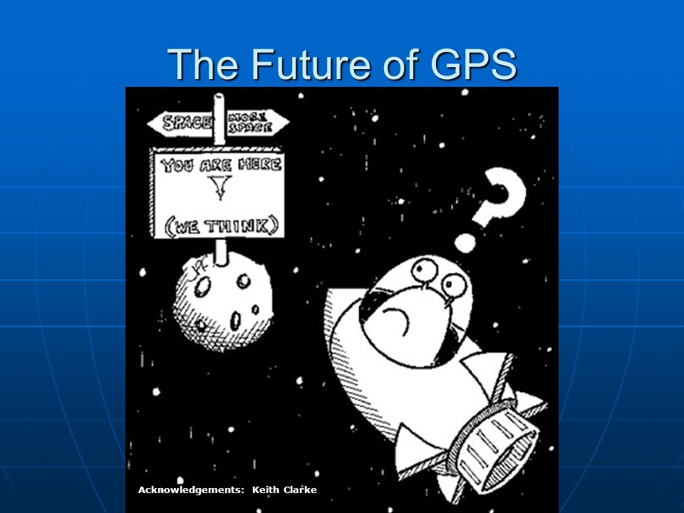 The Future of GPS Acknowledgements: Keith Clarke