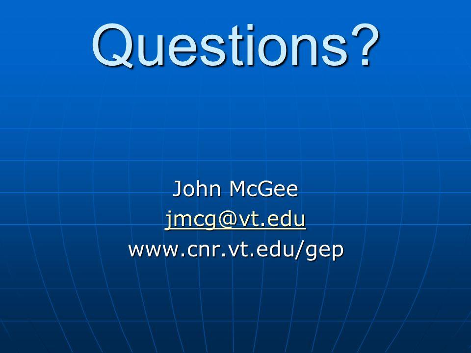 Questions? John McGee jmcg@vt.edu www.cnr.vt.edu/gep