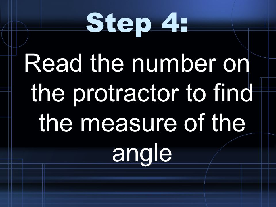 Step 4: Read the number on the protractor to find the measure of the angle