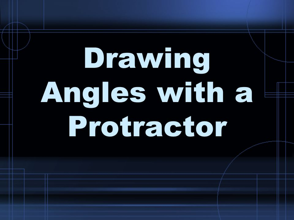 Drawing Angles with a Protractor