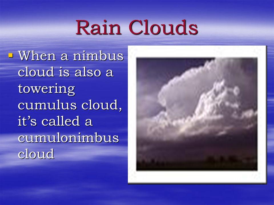 Rain Clouds Nimbus clouds are dark clouds associated with precipitation Nimbus clouds are dark clouds associated with precipitation