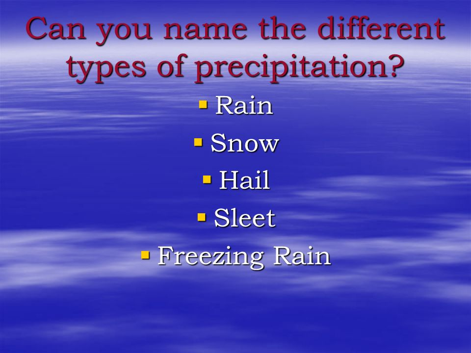 Types of Precipitation The type of precipitation that falls to the ground depends upon the formation process and the temperatures of the environment b