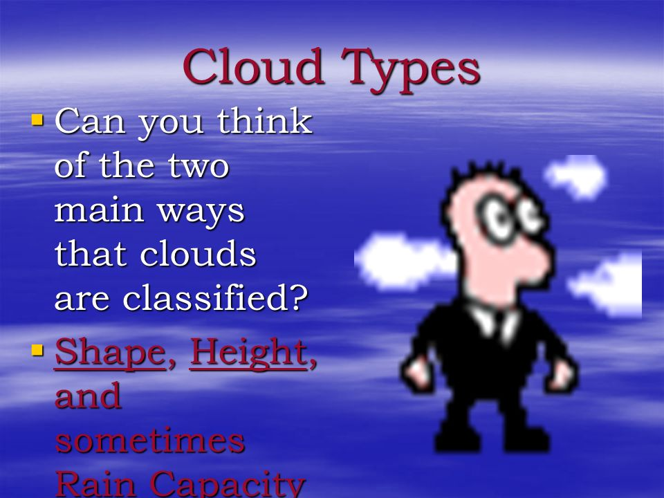 Cloud Types There are many different cloud types There are many different cloud types