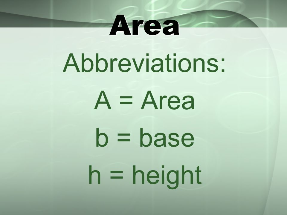 Area Abbreviations: A = Area b = base h = height