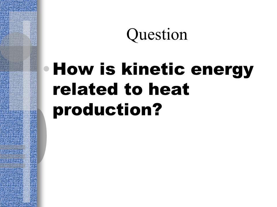 Temperature and Heat Kinetic energy is the energy of motion Temperature is the measure of the average kinetic energy of an object