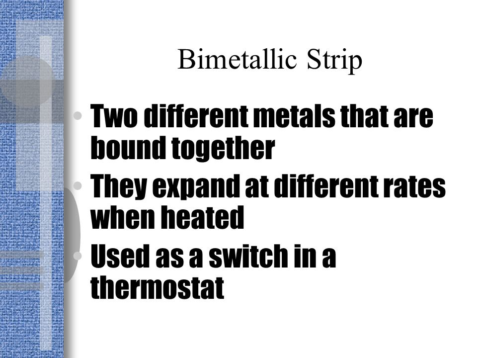 Thermostat A thermostat is a device that controls the temperature The switch of a thermostat is a bimetallic strip
