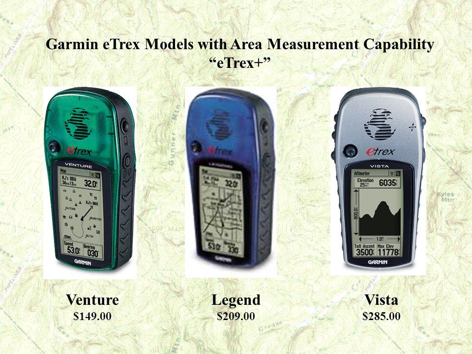 Garmin eTrex Models with Area Measurement Capability eTrex+ Venture $149.00 Legend $209.00 Vista $285.00