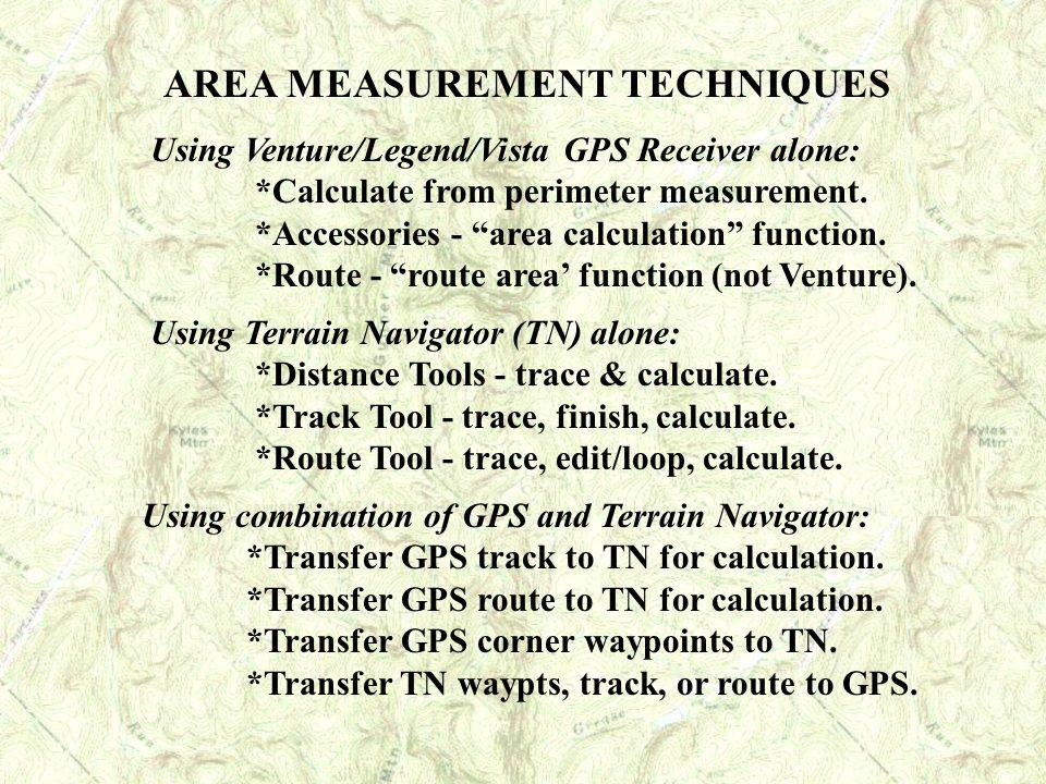 AREA MEASUREMENT TECHNIQUES Using Venture/Legend/Vista GPS Receiver alone: *Calculate from perimeter measurement. *Accessories - area calculation func