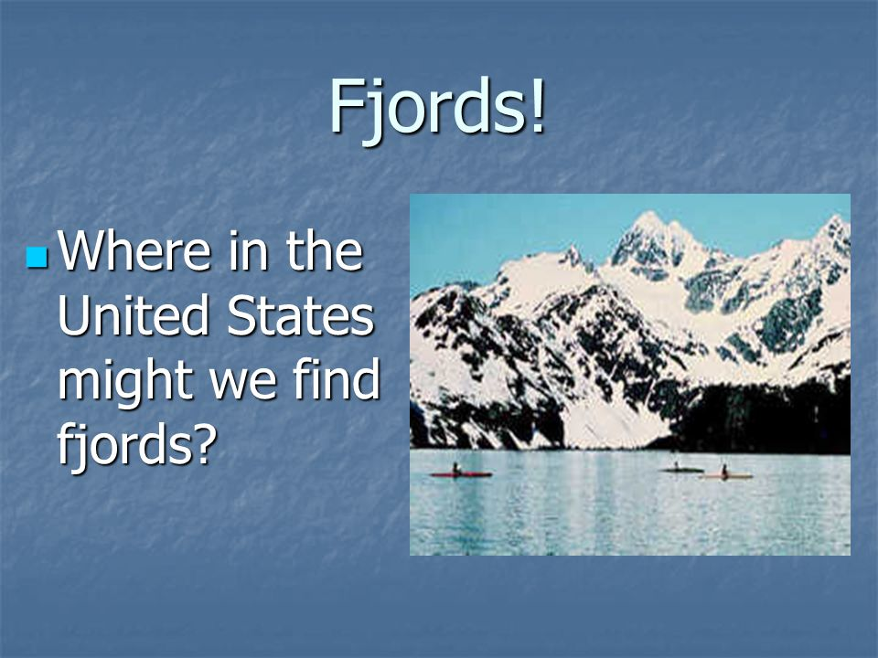 Fjords.Where in the United States might we find fjords.