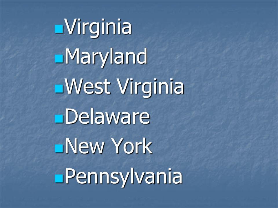 Virginia Virginia Maryland Maryland West Virginia West Virginia Delaware Delaware New York New York Pennsylvania Pennsylvania
