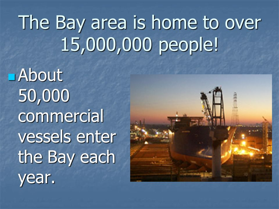 The Bay area is home to over 15,000,000 people.