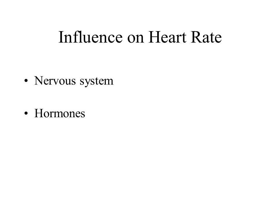 Influence on Heart Rate Nervous system Hormones