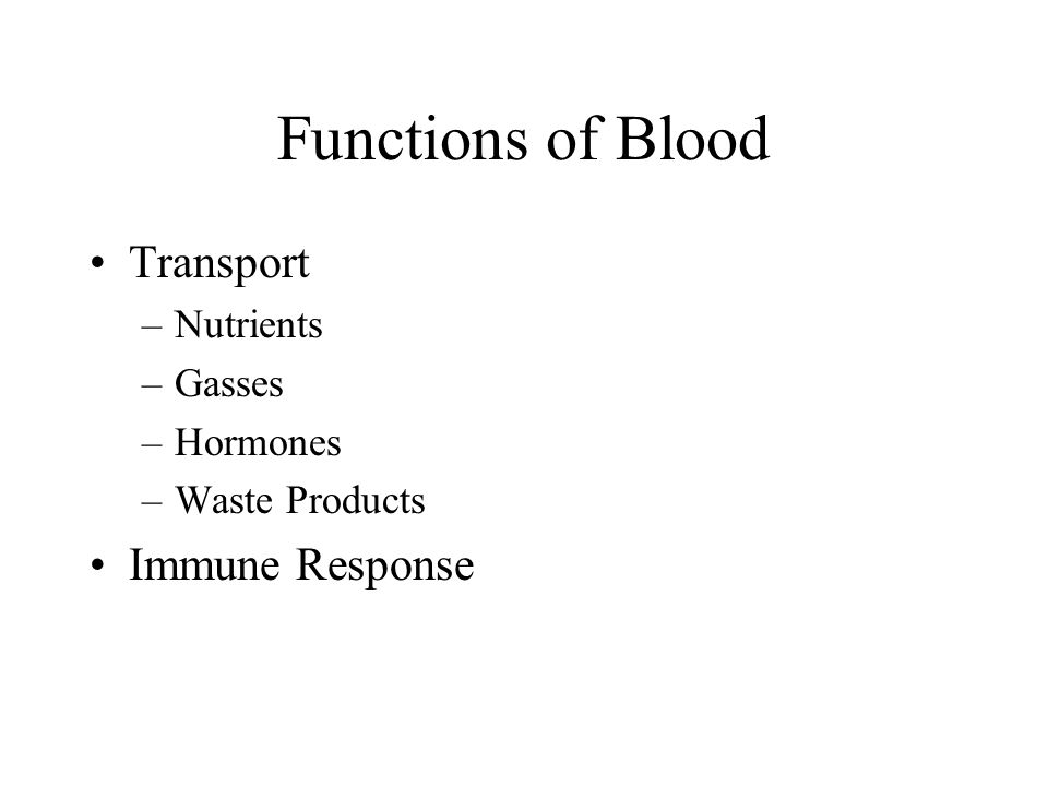 Functions of Blood Transport –Nutrients –Gasses –Hormones –Waste Products Immune Response