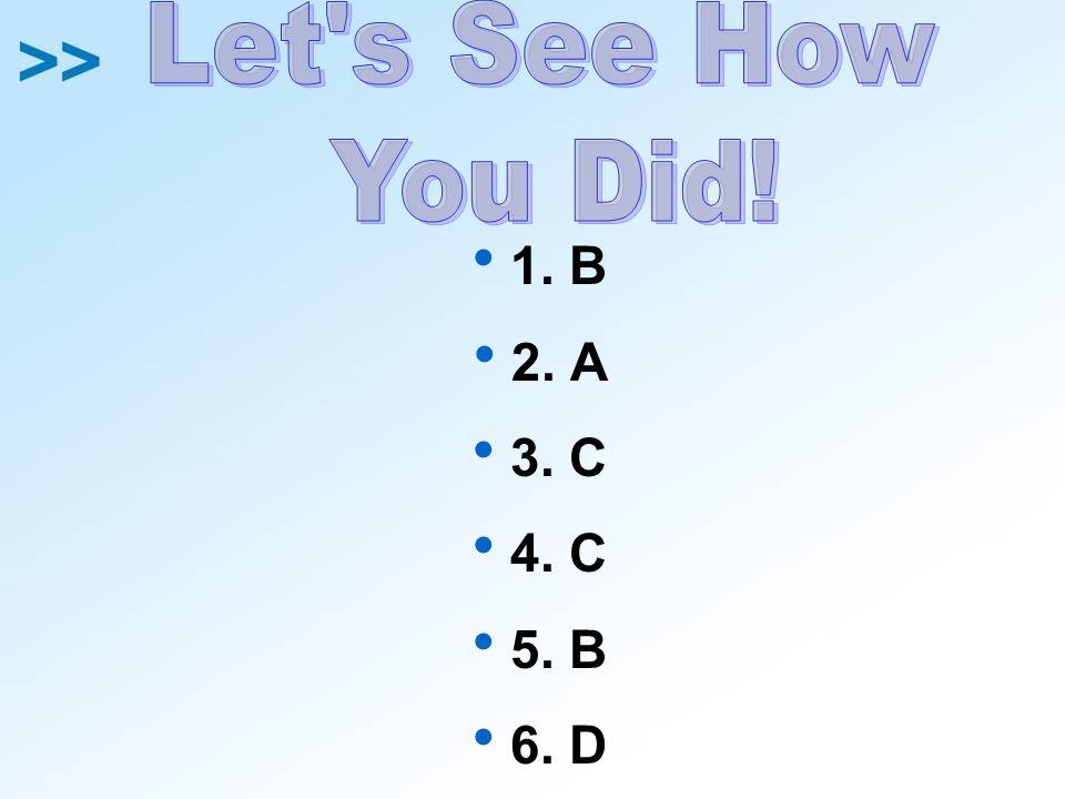 1. B 2. A 3. C 4. C 5. B 6. D