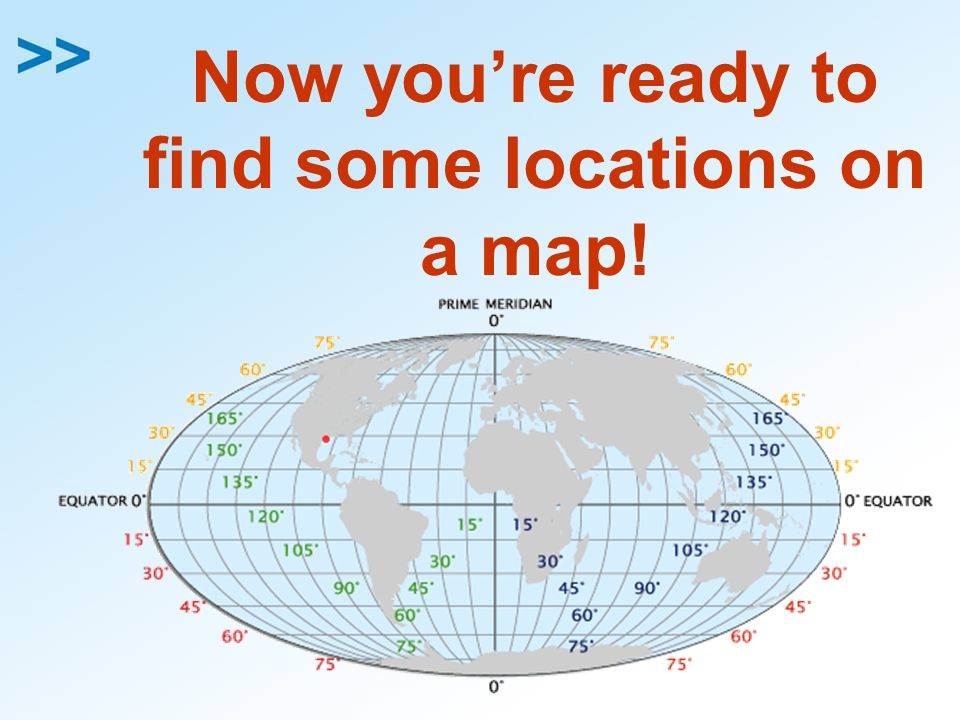 Now youre ready to find some locations on a map!