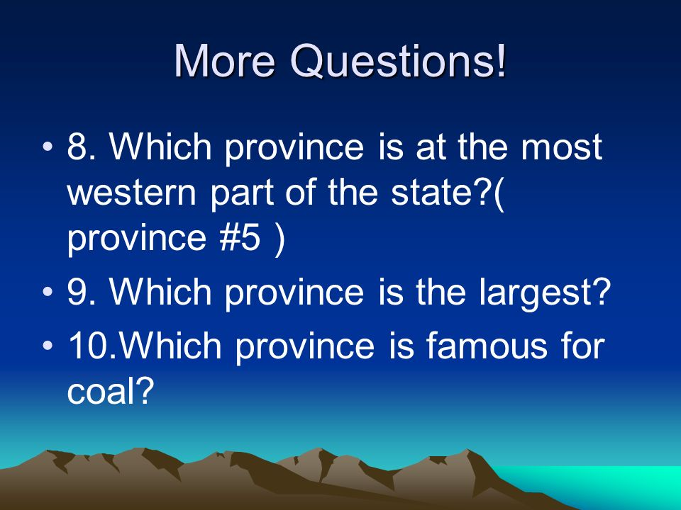 More Questions! 8. Which province is at the most western part of the state?( province #5 ) 9. Which province is the largest? 10.Which province is famo