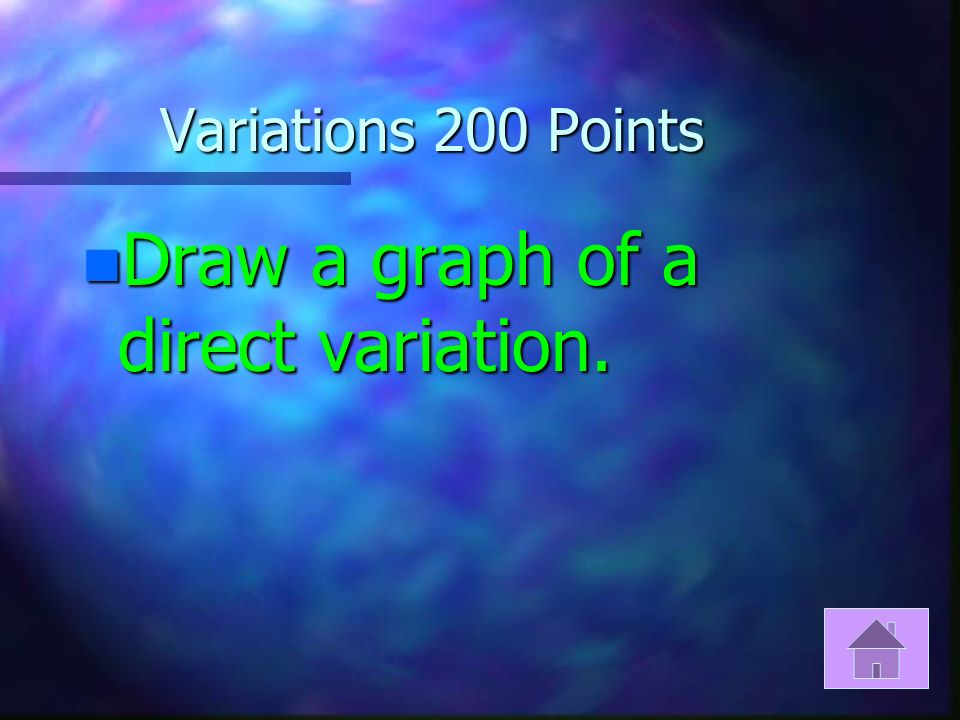 Variations 100 Points n Name the constant and type of variation when
