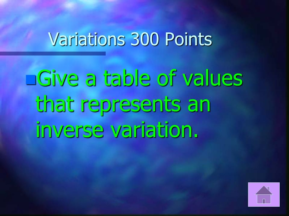 Variations 200 Points n Draw a graph of a direct variation.