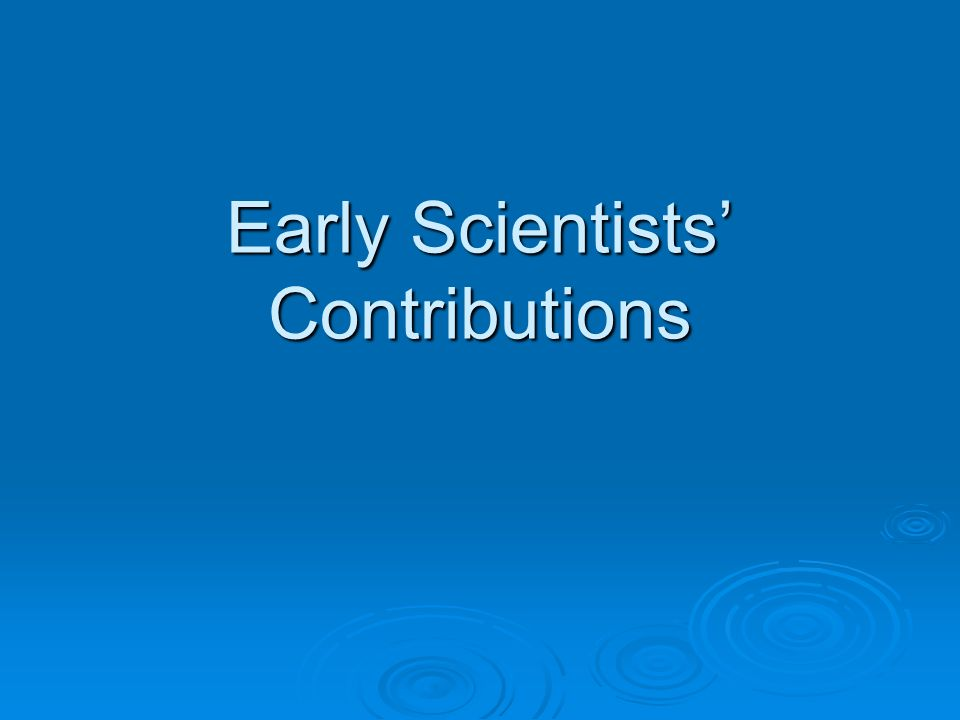 Early Scientists Contributions