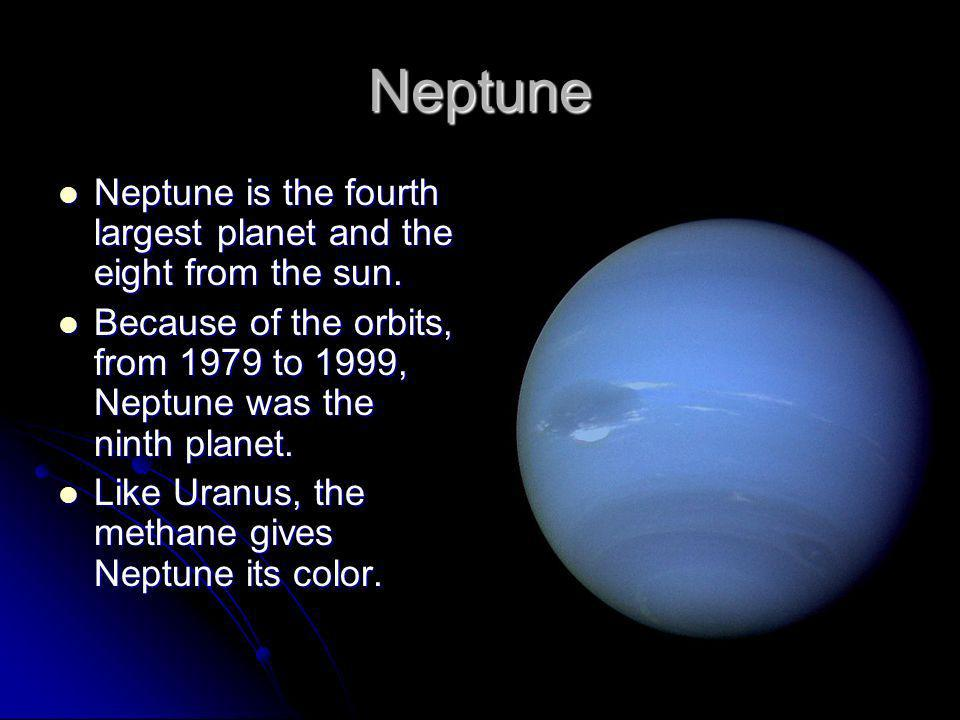 Neptune Neptune is the fourth largest planet and the eight from the sun. Neptune is the fourth largest planet and the eight from the sun. Because of t