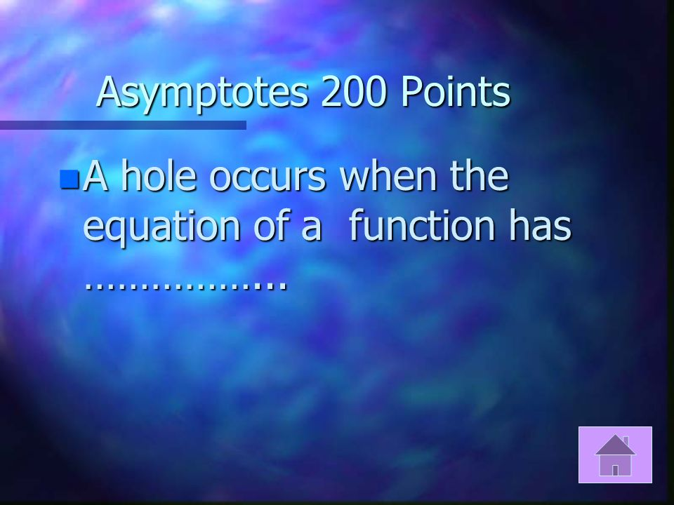 Asymptotes 100 Points n Where do you look to determine the vertical asymptotes?