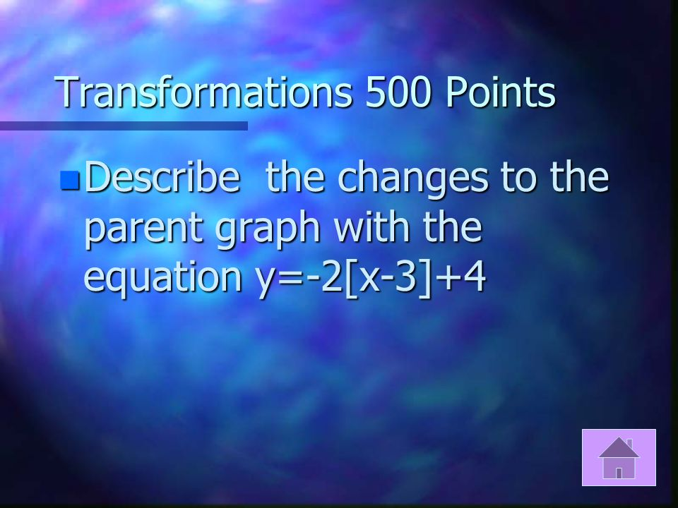Transformations 400 Points n Give the equation for the following graph