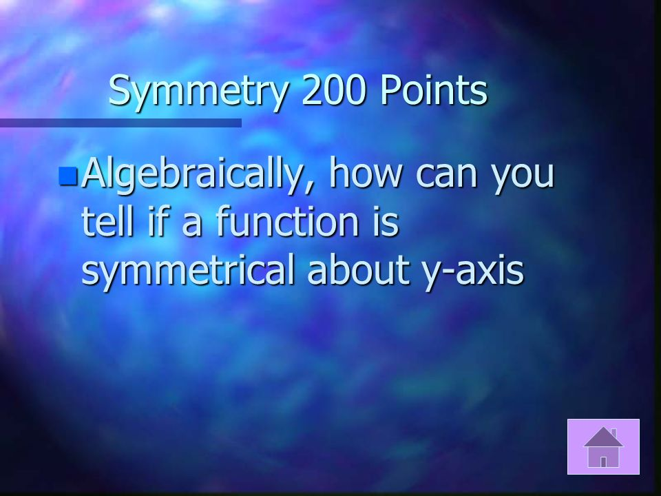 Symmetry 100 Points n Is the following graph symmetrical about the origin?