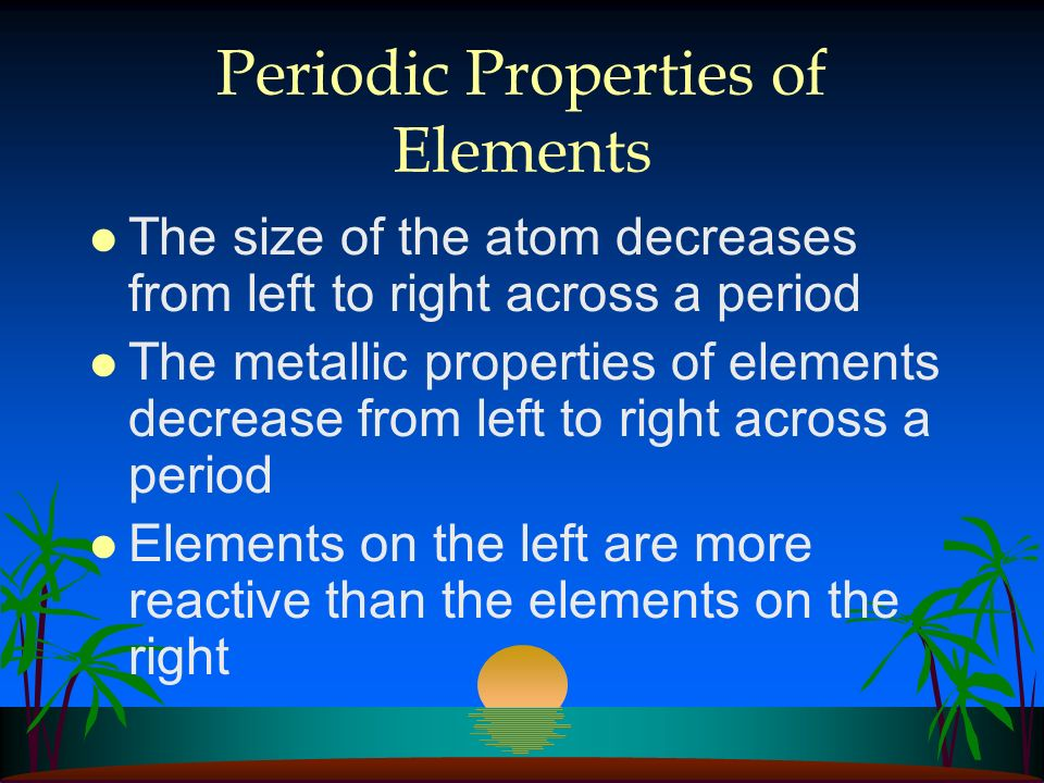 Periodic Properties of Elements (Modern Table) l Valence pattern across a period is 1 2 3 4 3 2 1 0 (left to right) l Metals lose electrons easily l N