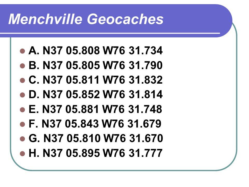 Menchville Geocaches A. N37 05.808 W76 31.734 B. N37 05.805 W76 31.790 C.