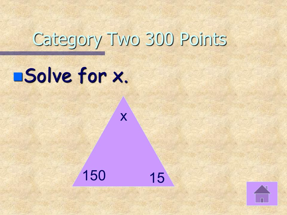 Category Two 200 Points n What type of triangle is this? 90 2070
