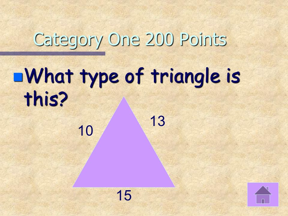 Category One 100 Points n What type of triangle is this? 10 15