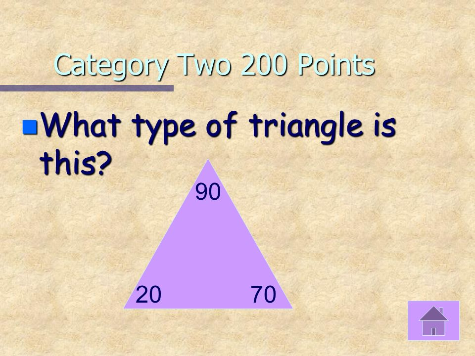 Category Two 100 Points n What type of triangle is this? 35 85 60