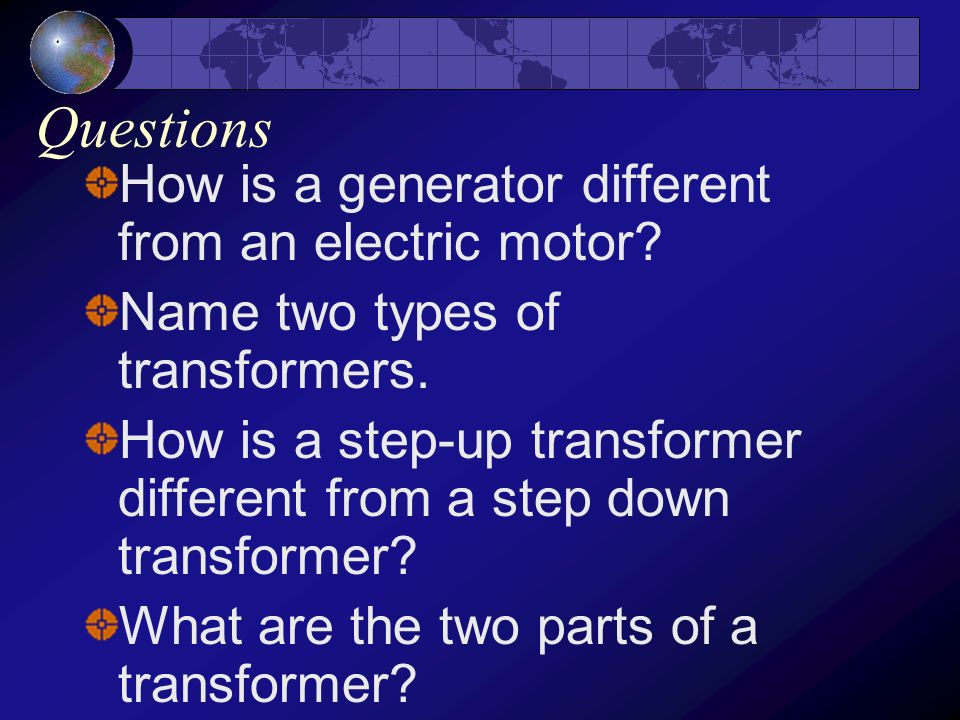 Transformers Used to increase or decrease voltage Made of primary and secondary coils Two types of transformers: Step-up (increase voltage) Step-down(