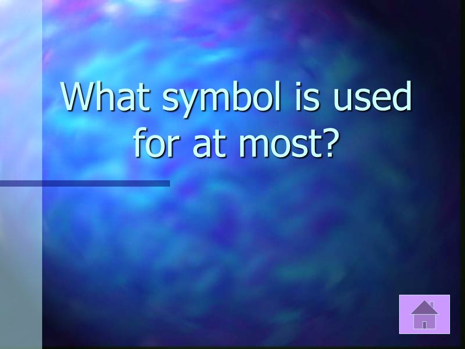 What symbol is used for at most?