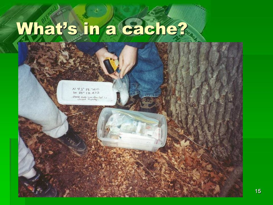 15 Whats in a cache?