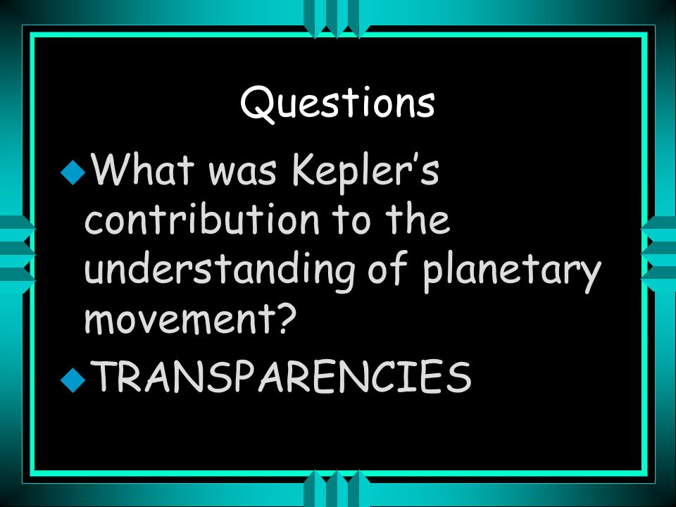 Kepler u Each planet moves in an elliptical orbit (stretched out circle) u Planets speed up their orbit as they approach the Sun and slow down as they