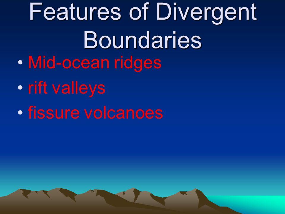Features of Divergent Boundaries Mid-ocean ridges rift valleys fissure volcanoes