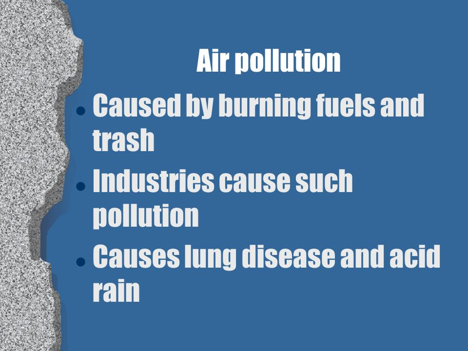 Pollution l Making the environment unclean with wastes l Gases, chemicals, heat, garbage, and noise l Materials that cause pollution are pollutants