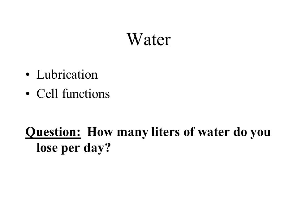 Water Lubrication Cell functions Question: How many liters of water do you lose per day