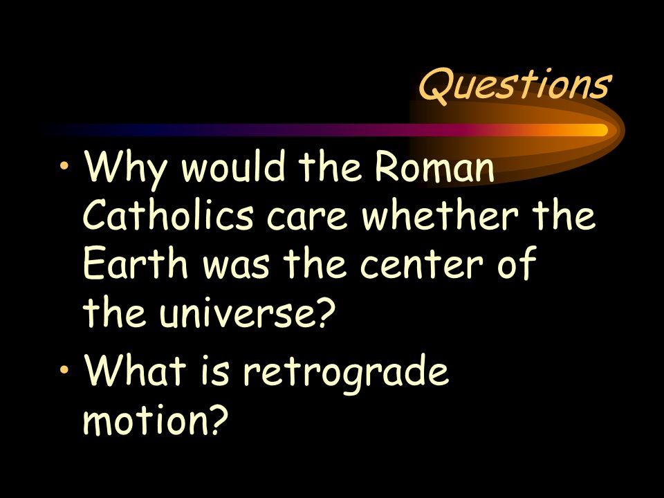 Roman Catholic Philosophy Earth and humans are the center of all things