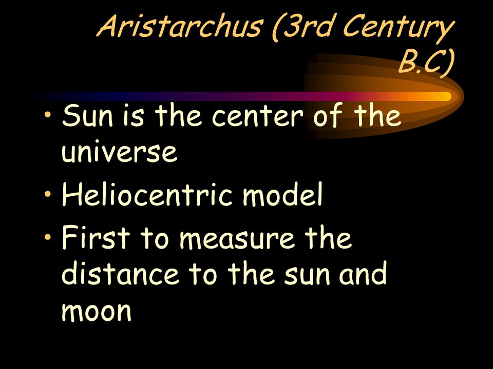 Aristotle He thought that the moon, sun, five planets, and the stars all revolved around the Earth Geocentric model