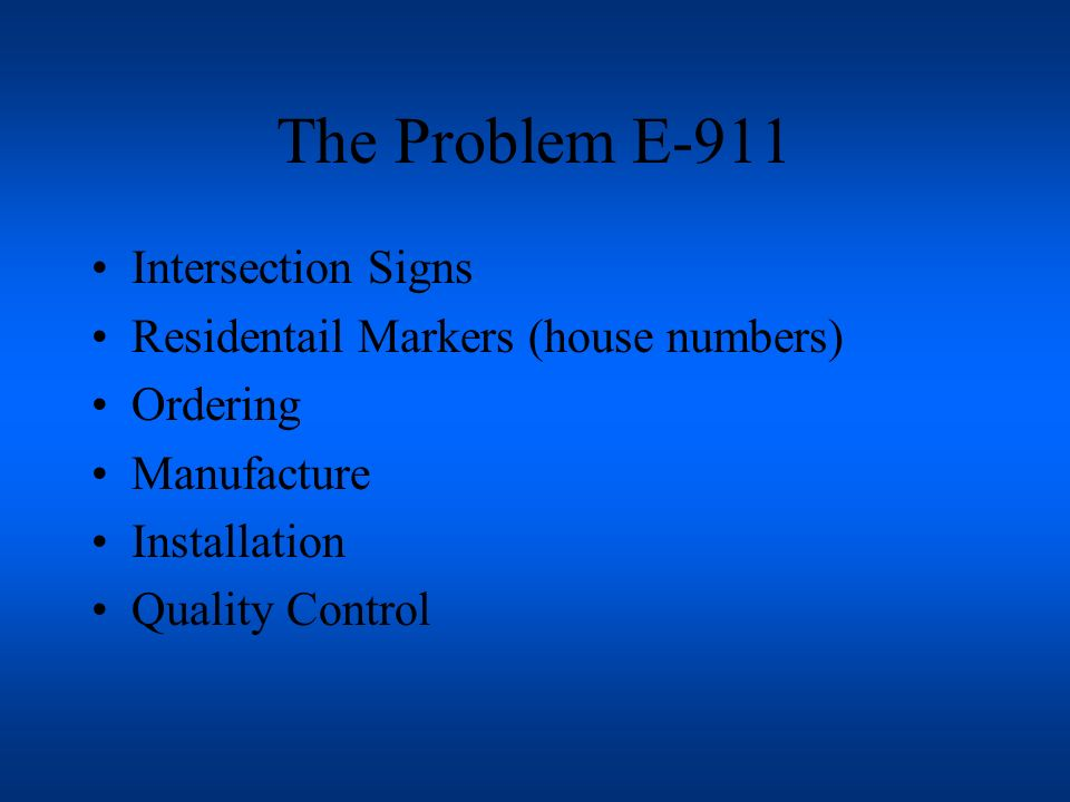 The Problem E-911 Intersection Signs Residentail Markers (house numbers) Ordering Manufacture Installation Quality Control