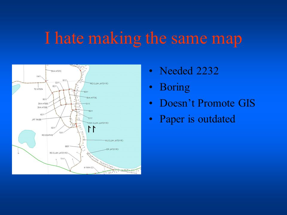 I hate making the same map Needed 2232 Boring Doesnt Promote GIS Paper is outdated
