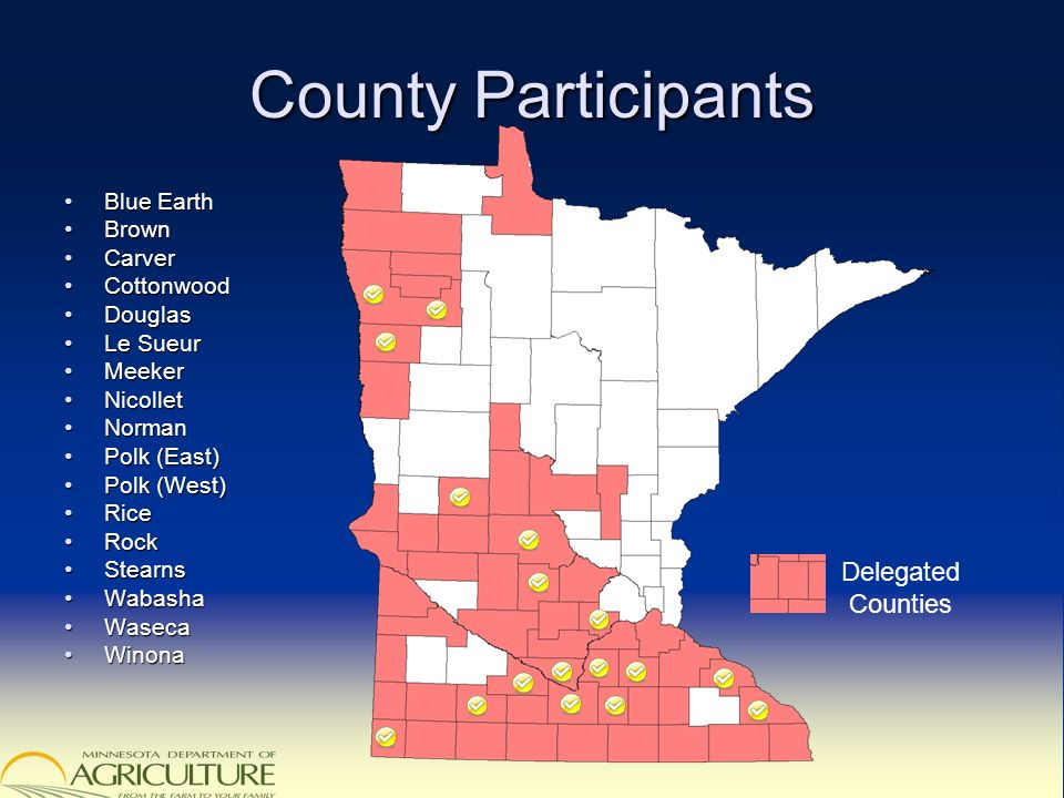 County Participants Blue EarthBlue Earth BrownBrown CarverCarver CottonwoodCottonwood DouglasDouglas Le SueurLe Sueur MeekerMeeker NicolletNicollet NormanNorman Polk (East)Polk (East) Polk (West)Polk (West) RiceRice RockRock StearnsStearns WabashaWabasha WasecaWaseca WinonaWinona Delegated Counties