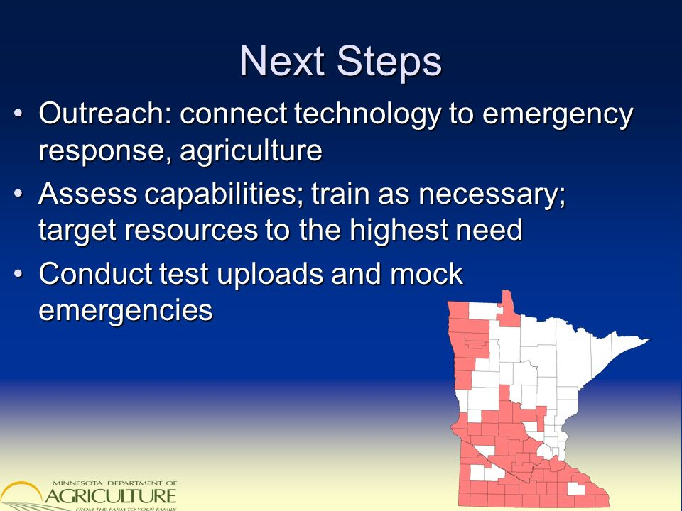 Next Steps Outreach: connect technology to emergency response, agricultureOutreach: connect technology to emergency response, agriculture Assess capab