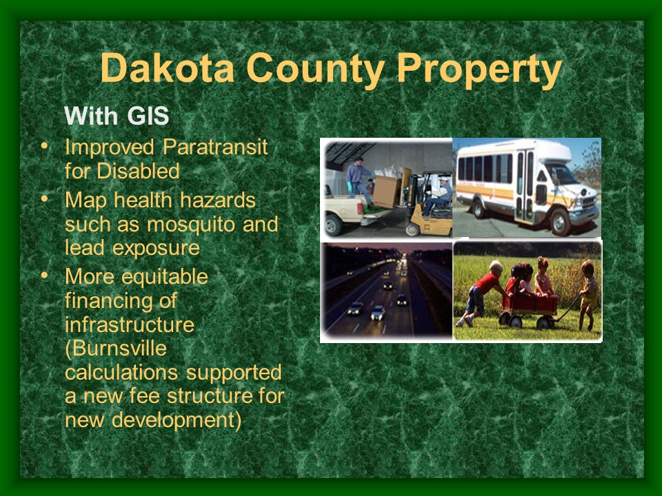 Dakota County Property With GIS Improved Paratransit for Disabled Map health hazards such as mosquito and lead exposure More equitable financing of in
