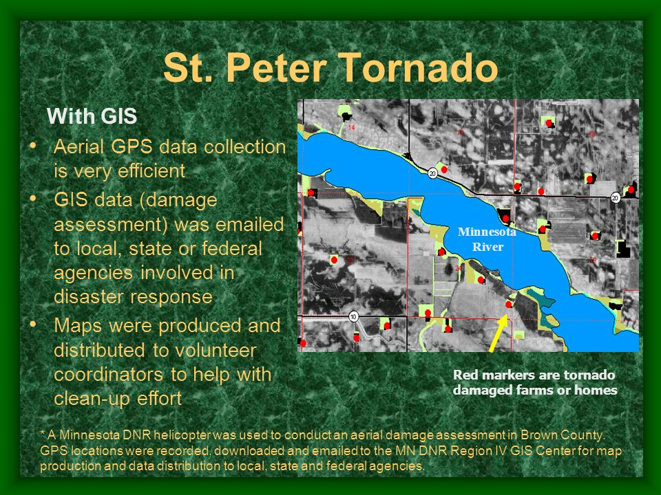 With GIS Aerial GPS data collection is very efficient GIS data (damage assessment) was emailed to local, state or federal agencies involved in disaste