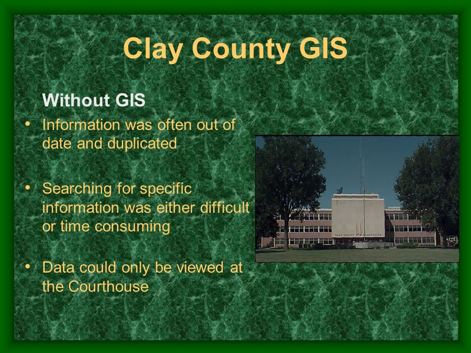 Without GIS Information was often out of date and duplicated Searching for specific information was either difficult or time consuming Data could only