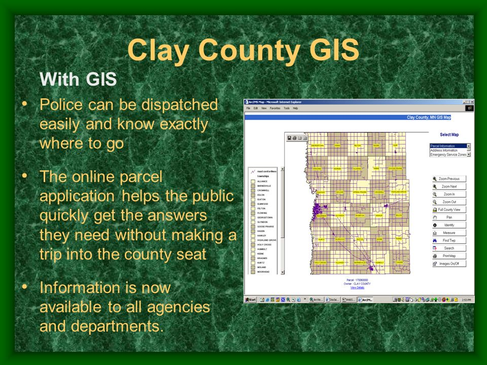 With GIS Police can be dispatched easily and know exactly where to go The online parcel application helps the public quickly get the answers they need
