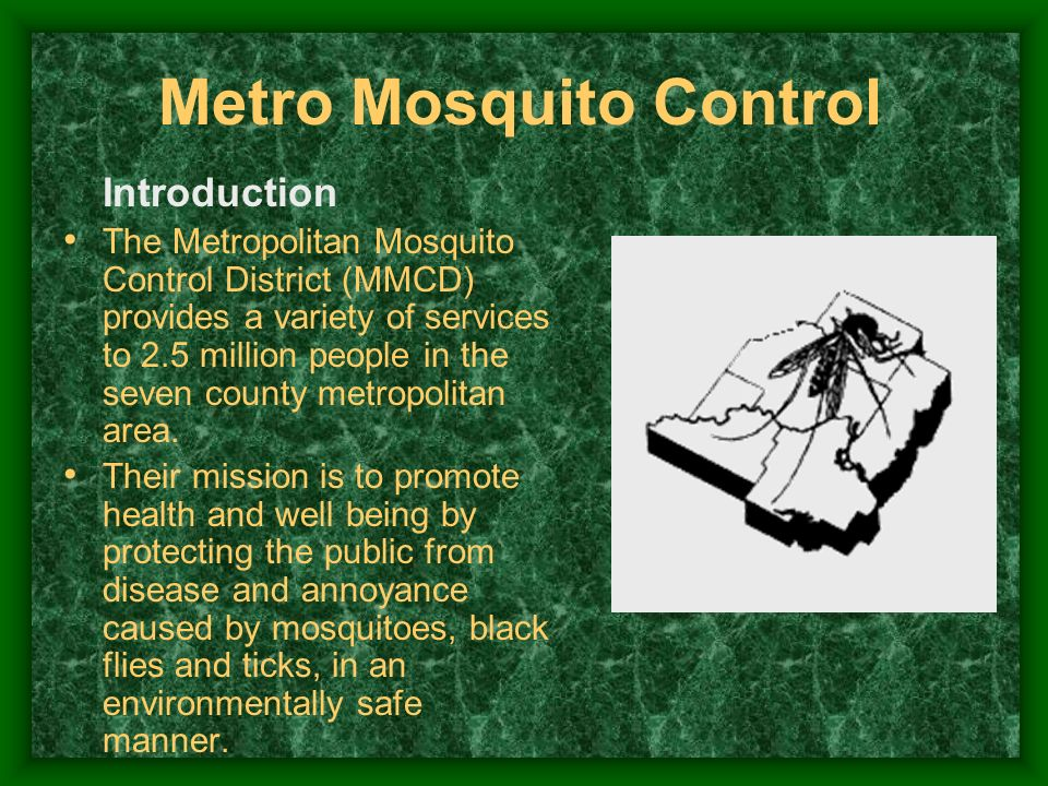 Introduction The Metropolitan Mosquito Control District (MMCD) provides a variety of services to 2.5 million people in the seven county metropolitan a